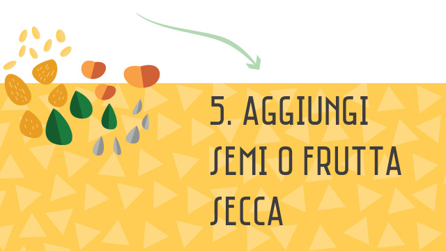Aggiungi semi o frutta secca - Componi la tua insalata sana